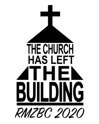"""2020 """"The Church Has Left the Building"""""""