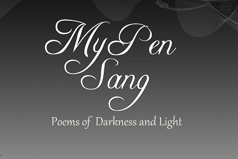 My Pen Sang; Poems of Darkness and Light