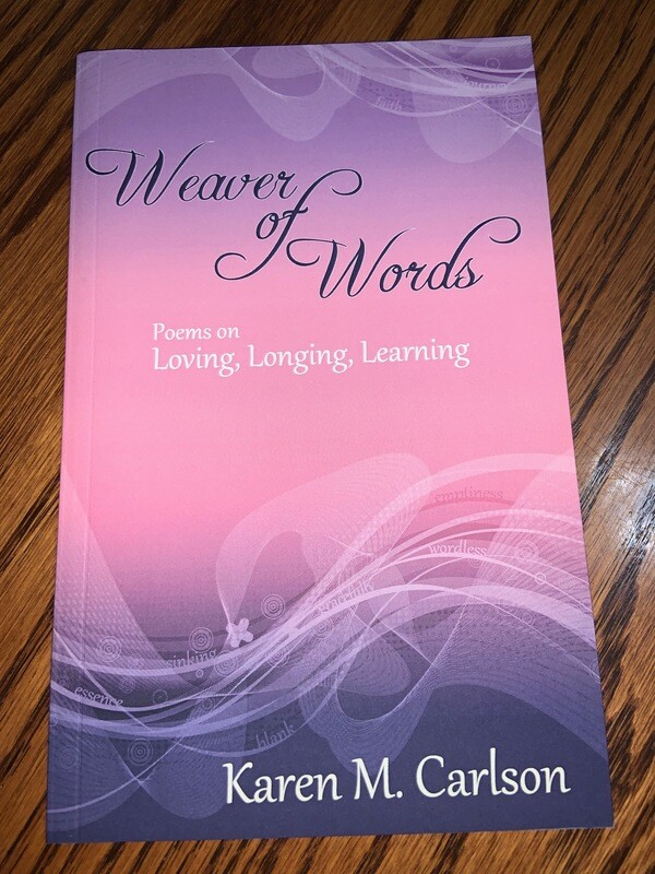 Weaver of Words; Poems On Loving, Longing, Learning