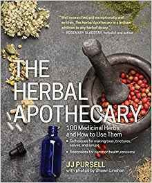 The Herbal Apothecary: 100 Medicinal Herbs & How to Use Them