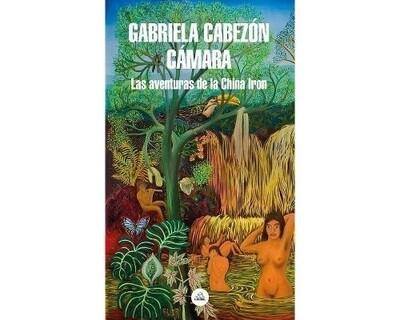 Las aventuras de la China Iron by Gabriela Cabezón Cámara
