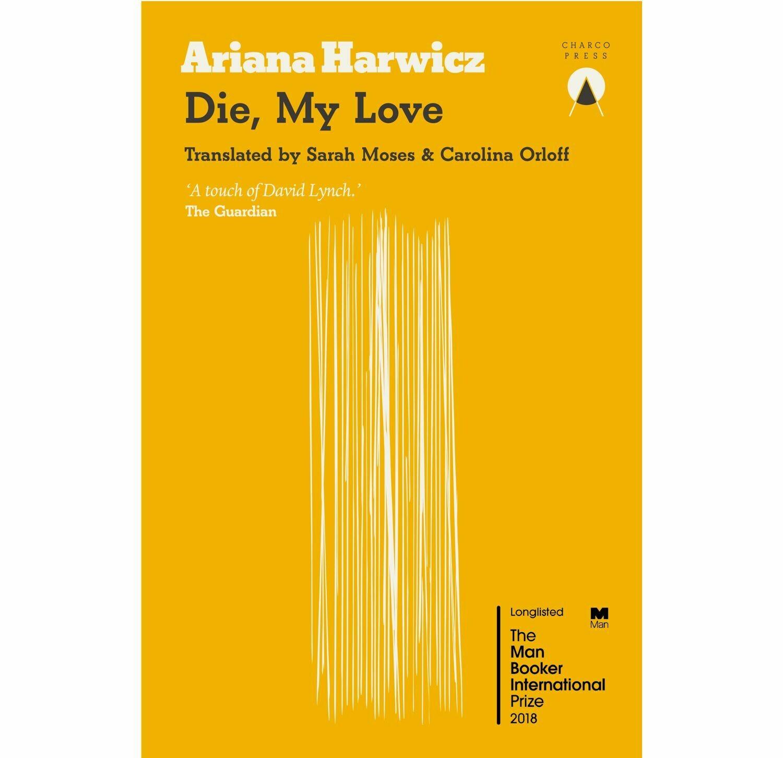 Die, My Love by Ariana Harwicz