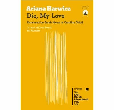Die, My Love by Ariana Harwicz