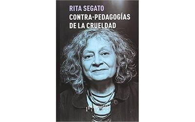 Contra-pedagogias de la crueldad by Rita Segato