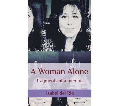 A Woman alone: fragments of a memoir by Isabel del Rio