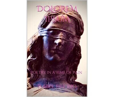 Dolorem Ipsum: Poetry in a time of pain by Isabel del Rio