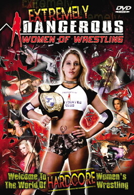 Z-FREE DVD OFFER! Extremely Dangerous Women of Wrestling V1