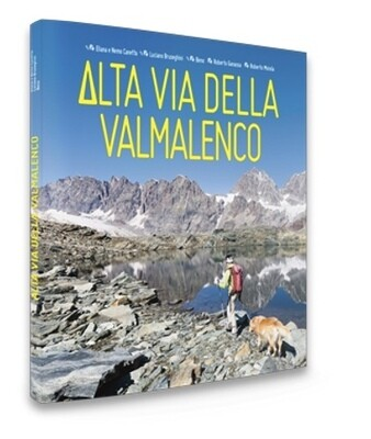 Beno, Eliana e Nemo Canetta, Luciano Bruseghini, Alta via della Valmalenco. 8 giorni nel cuore delle Alpi, Beno Editore, Sondrio 2017