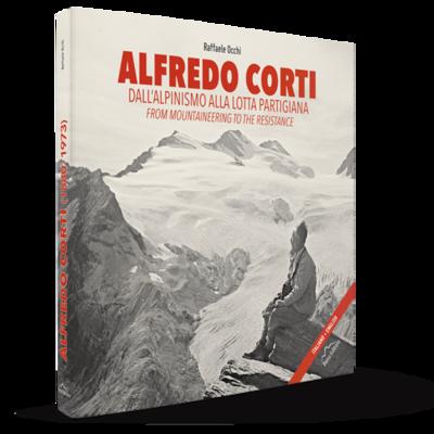 Raffaele Occhi, Alfredo Corti. Dall'alpinismo alla lotta partigiana; Beno Editore, Sondrio 2018
