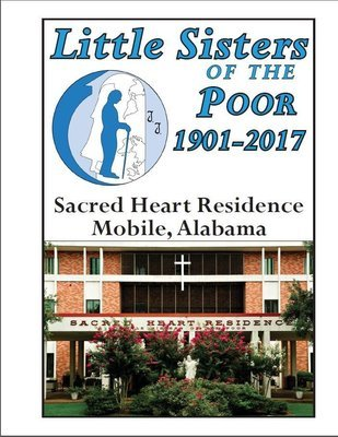Little Sisters of the Poor 1901-2017: Sacred Heart Residence in Mobile, Alabama