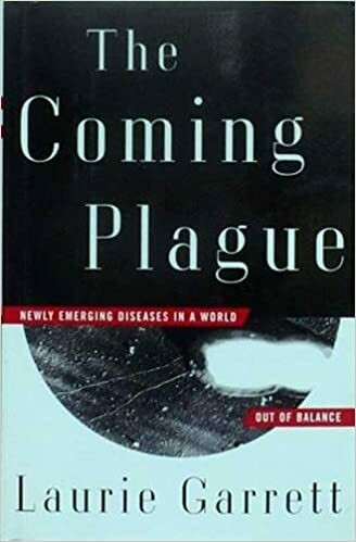 The Coming Plague: Newly Emerging Diseases in a World Out of Balance by Laurie Garrett  (Author)