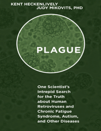 Plague One Scientist's Intrepid Search for the Truth about Human Retroviruses and Chronic Fatigue Syndrome by Kent Heckenlively,PDF.pdf