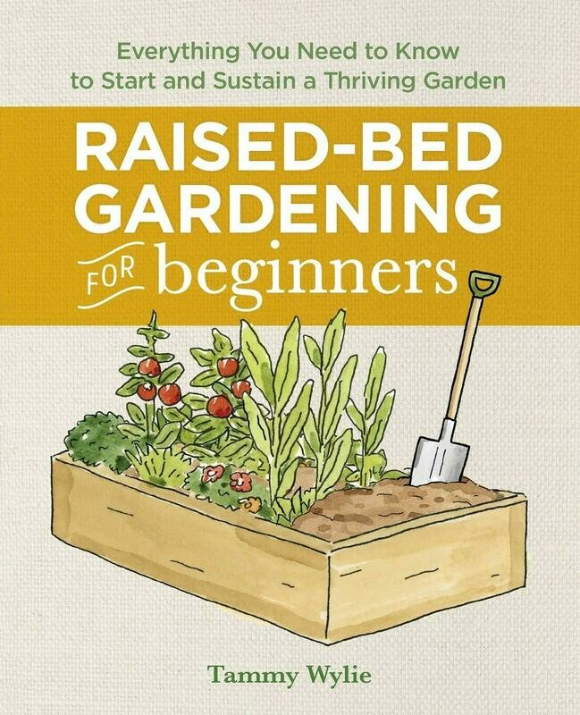Raised Bed Gardening for Beginners: Everything You Need to Know to Start and Sustain a Thriving Garden Paperback – July 9, 2019