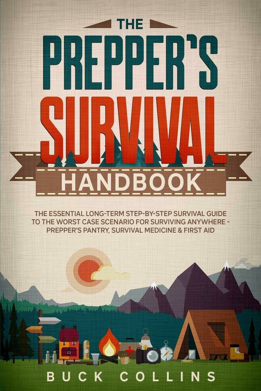 The Preppers Survival Handbook: The Essential Long Term Step-By-Step Survival Guide to the Worst Case Scenario for Surviving Anywhere - Prepper's Pantry, Survival Medicine & First Aid Paperback – Apri