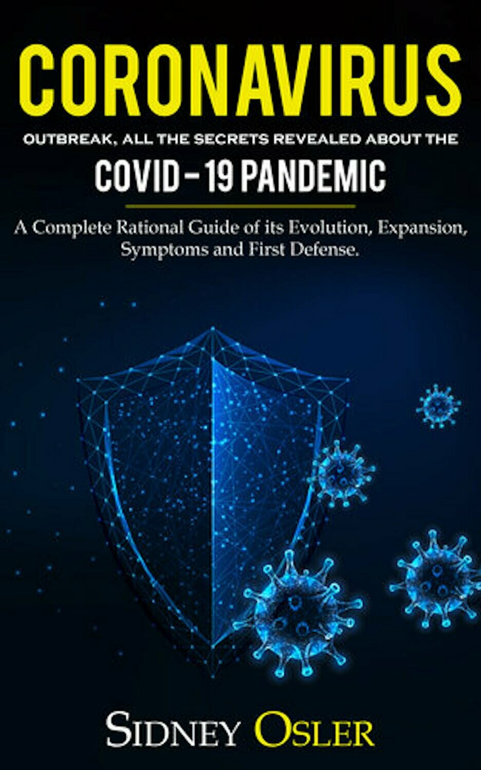 Coronavirus Outbreak: All the Secrets Revealed About the Covid-19 Pandemic. A Complete Rational Guide of its Evolution, Expansion, Symptoms and First Defense.
