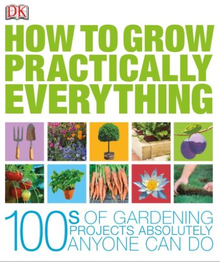How to Grow Practically Everything DK, Zia Allaway, Lia Leendertz