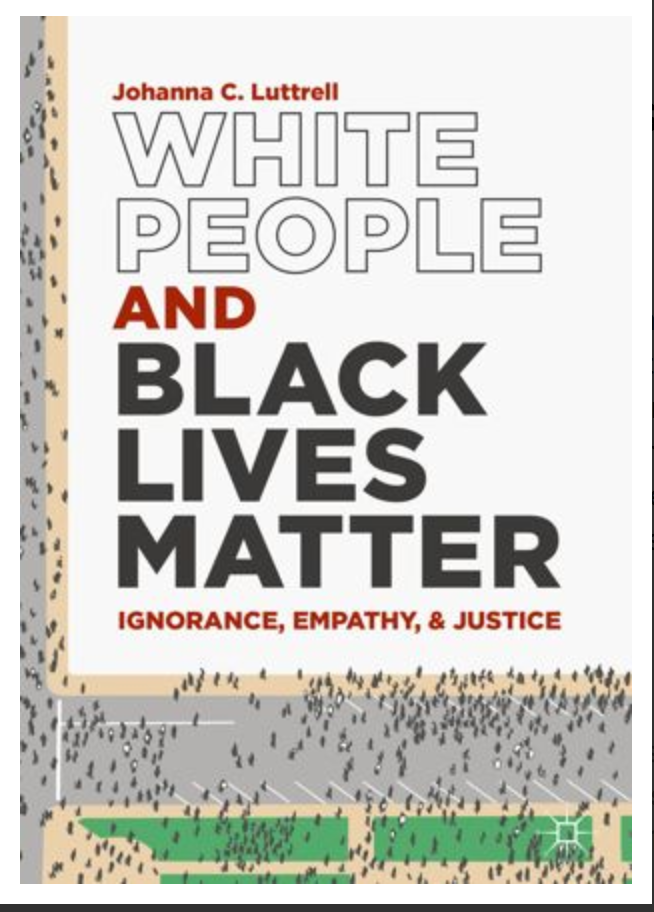 White People and Black Lives Matter: Ignorance, Empathy, and Justice By Johanna C. Luttrell [Digital Book] [Electronic E Book]