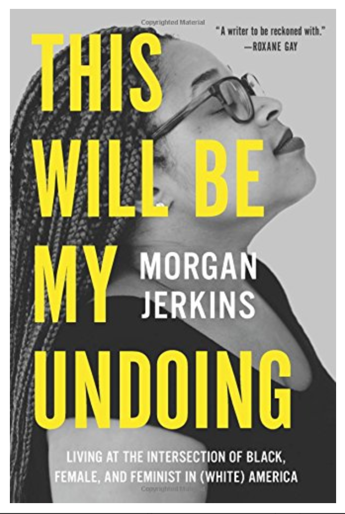 This Will Be My Undoing: Living at the Intersection of Black, Female, and Feminist in (White) America BY Morgan Jerkins [Ebook] [PDF]