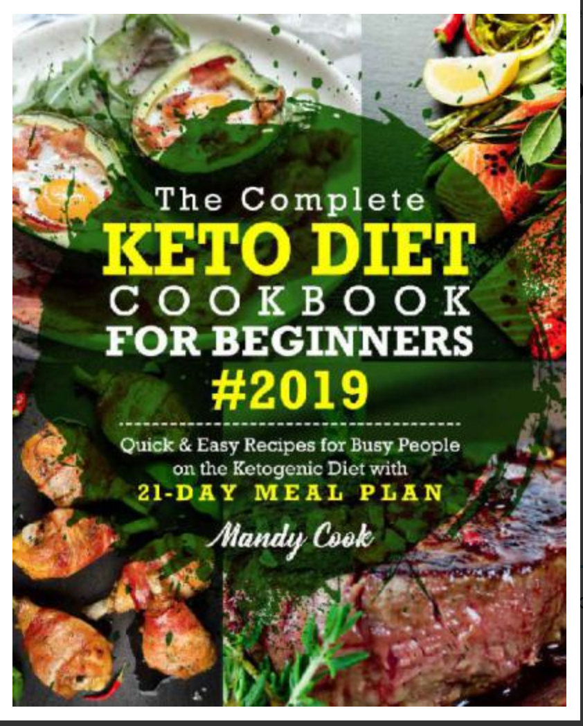 """The Complete Keto Diet Cookbook For Beginners 2019: Quick & Easy Recipes For Busy People On The Ketogenic Diet With 21-Day Meal Plan BY Mandy Cook"""""""