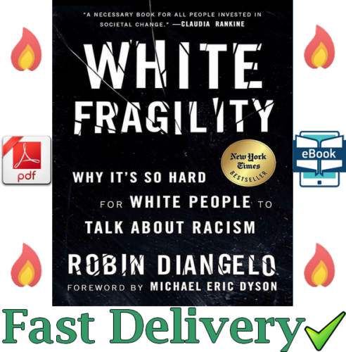 White Fragility: Why It's So Hard for White People to Talk About Racism By Robin DiAngelo, Michael Eric Dyson – June 26, 2018