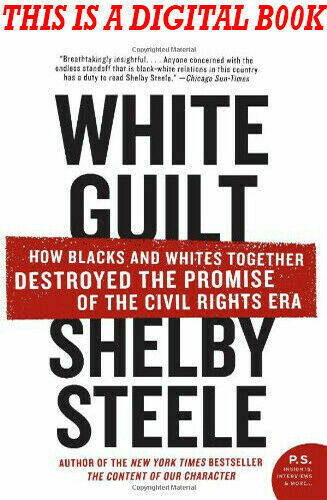 White Guilt: How Blacks and Whites Together Destroyed the Promise of the Civil Rights Era (P.S.)  – May 29, 2007