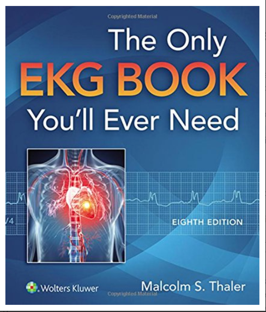 The Only EKG Book You'll Ever Need Malcolm S. Thaler