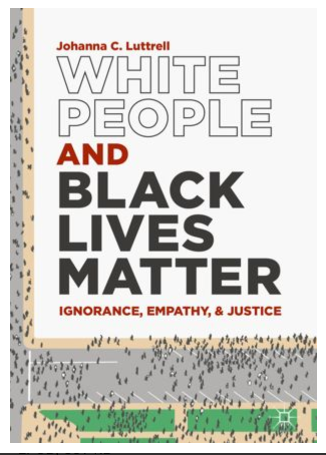 White People and Black Lives Matter: Ignorance, Empathy, and Justice By Johanna C. Luttrell ✅ËḂÕÕǨ✅ṖḊḞ📖