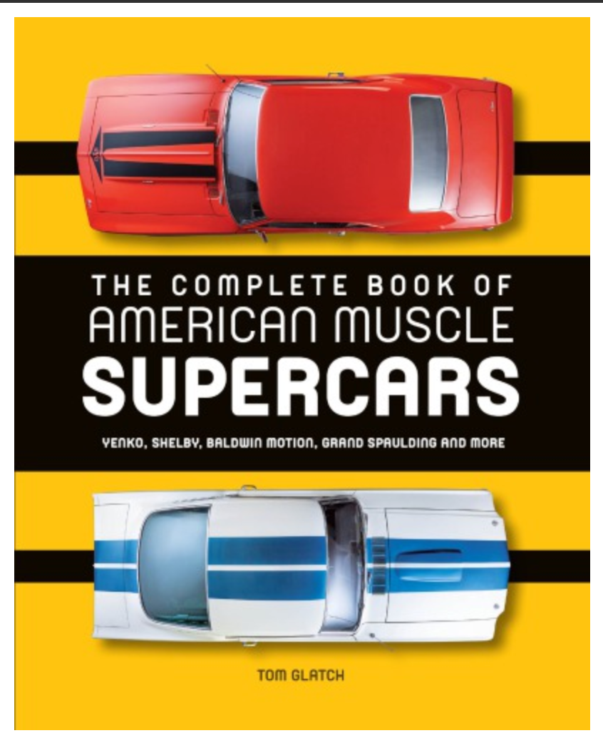 The Complete Book of American Muscle Supercars: Yenko, Shelby, Baldwin Motion, Grand Spaulding and More Tom Glatch ✅ËḂÕÕǨ✅ṖḊḞ📖