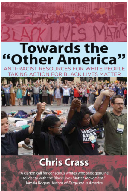 Towards the Other America: Anti-Racist Resources for White People Taking Action for Black Lives Matter By Chris Crass