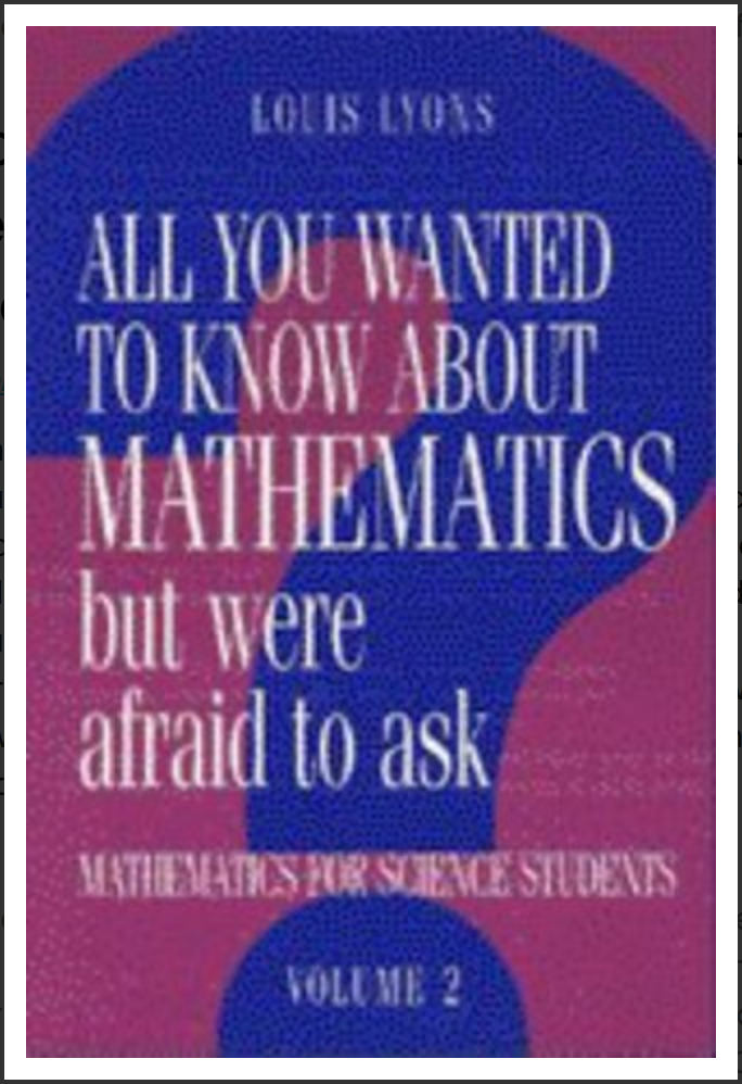 All you wanted to know about mathematics but were afraid to ask: mathematics for science students By Louis Lyons Volume 2
