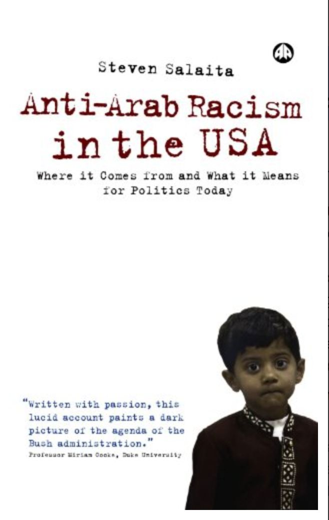 Anti-Arab Racism in the USA: Where it Comes From and What it Means for Politics Steven Salaita
