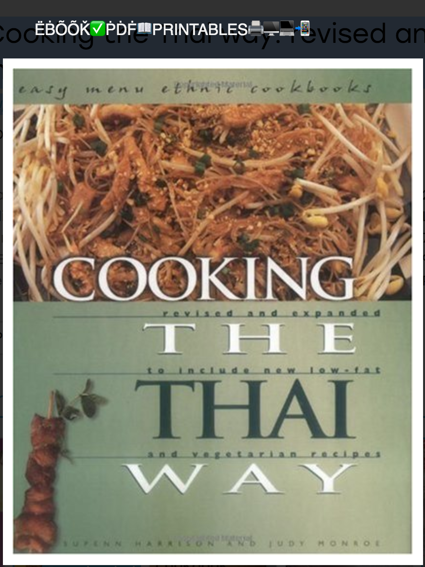 Cooking the Thai way: revised and expanded to include new low-fat and vegetarian recipes Supenn Harrison, Judy Monroe ( Ebook )
