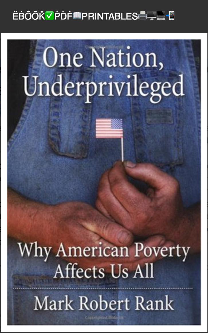 One Nation, Underprivileged: Why American Poverty Affects Us All By Mark Robert Rank. (ËḂÕÕǨ✅ṖḊḞ📖PRINTABLE)