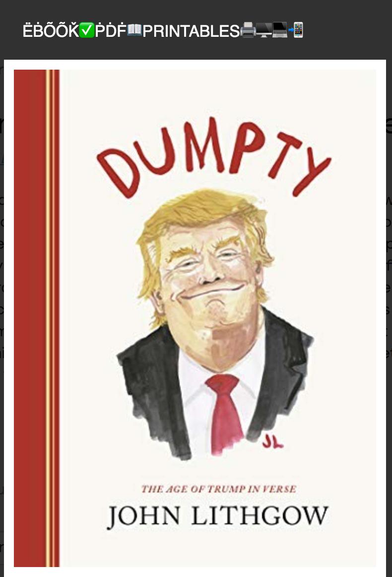 Dumpty: The Age of Trump in Verse By John Lithgow [ËḂÕÕǨ]