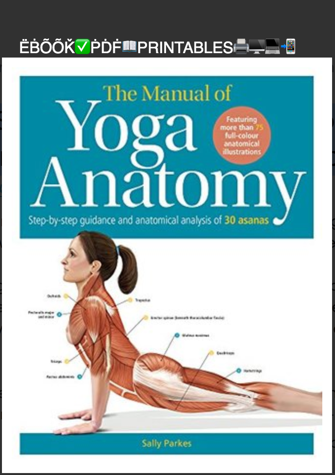 The Student's Anatomy of Yoga Manual: 30 Essential Poses Analysed, Explained and Illustrated BY Sally Parkes, Joanna Culley, Grahame Pope [ebook]