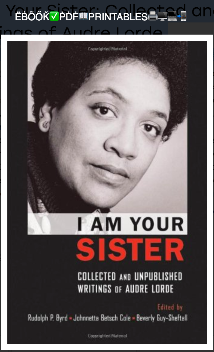 I Am Your Sister: Collected and Unpublished Writings of Audre Lorde By Rudolph P. Byrd, Johnnetta Betsch Cole, Beverly Guy-Sheftall [EBOOK]
