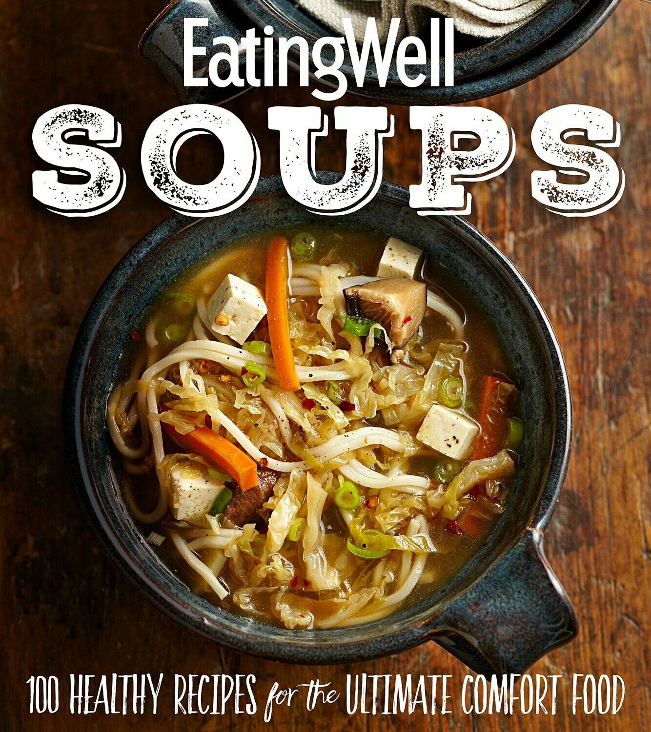 EatingWell Soups: 100 Healthy Recipes for the Ultimate Comfort Food [ebook] epub