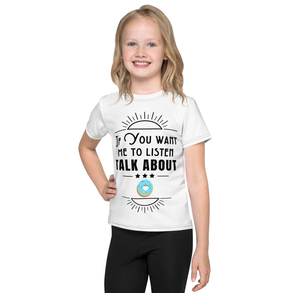 If you want me to listen talk about donuts Kids T-Shirt