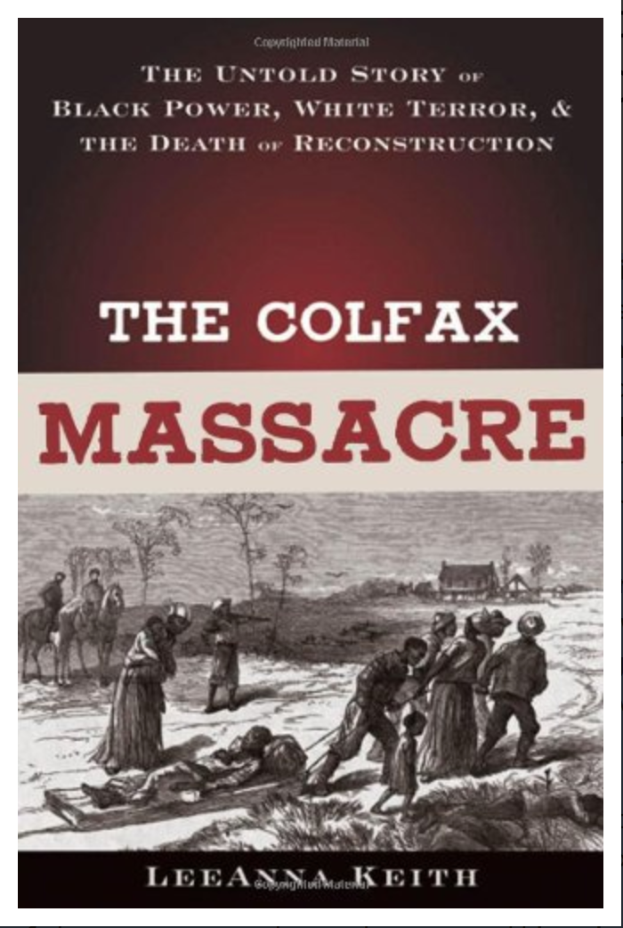 The Colfax Massacre: The Untold Story of Black Power, White Terror, and the Death of Reconstruction BY LeeAnna Keith [Ebook] PDF