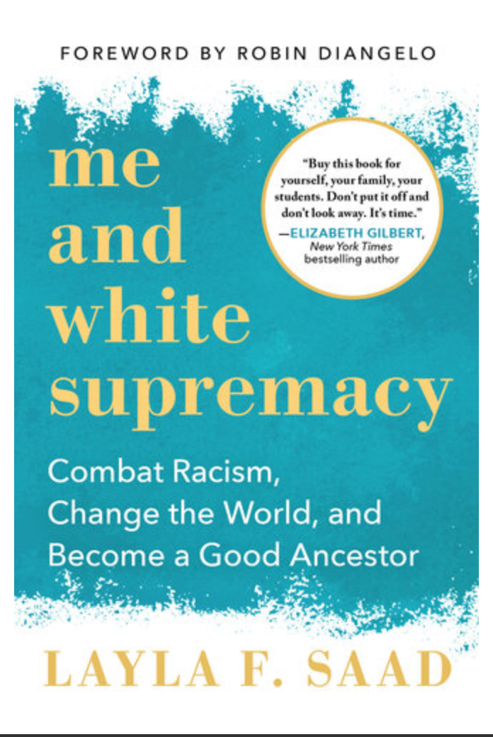 Me and White Supremacy: Combat Racism, Change the World, and Become a Good Ancestor By Layla F. Saad [Ebook] PDF