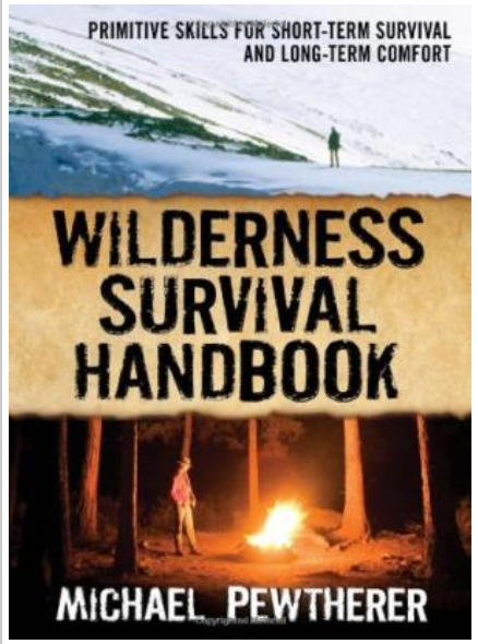 Wilderness Survival Handbook: Primitive Skills for Short-Term Survival and Long-Term Comfort By Michael Pewtherer [ Ebook ] PDF