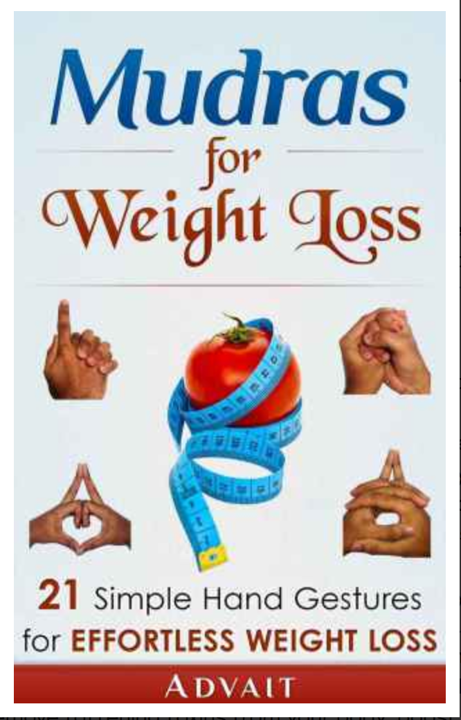 Mudras For Weight Loss 21 Simple Hand Gestures For Effortless Weight Loss BY Advait [ Ebook ] PDF