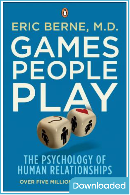 Games People Play: The Psychology of Human Relationships BY Eric Berne [ Ebook ] Instant Access