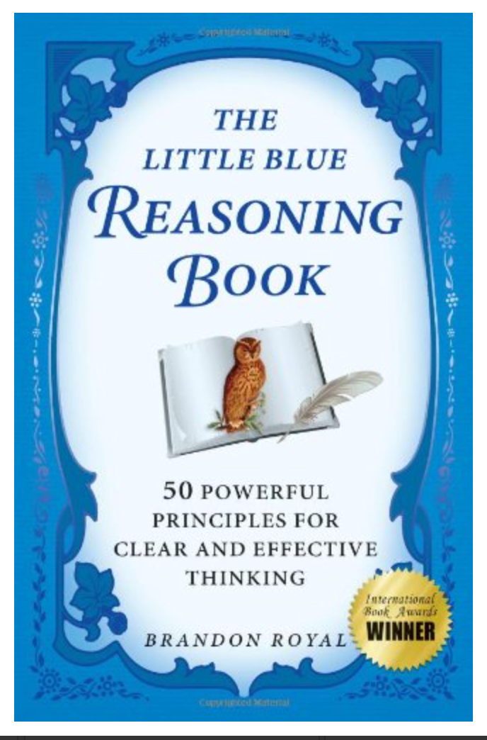 The Little Blue Reasoning Book: 50 Powerful Principles for Clear and Effective Thinking By Brandon Royal [ Ebook] Instant Access