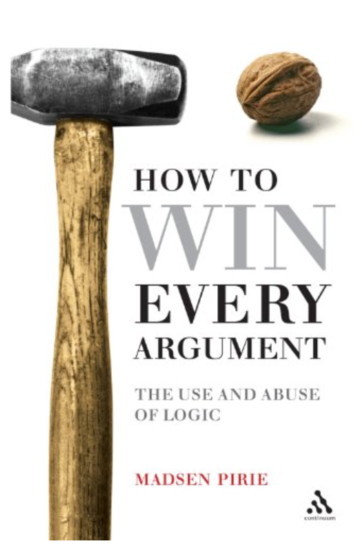 How to Win Every Argument: The Use and Abuse of Logic Madsen Pirie [ Ebook ] Instant Access