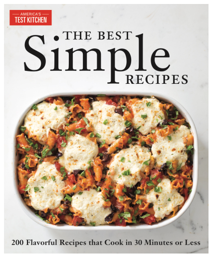 The Best Simple Recipes More than 200 Flavorful, Foolproof Recipes That Cook in 30 Minutes or Less BY America's Test Kitchen