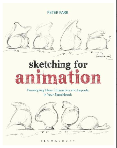 Sketching for Animation: Developing Ideas, Characters and Layouts in Your Sketchbook By Peter Parr