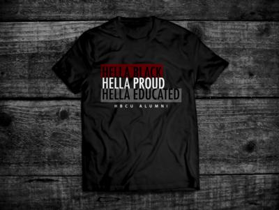 HELLA BLACK, HELLA PROUD, HELLA EDUCATED - T SHIRT