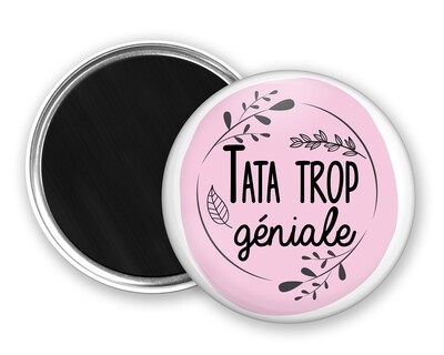Badge magnet tata trop géniale, cercle rose