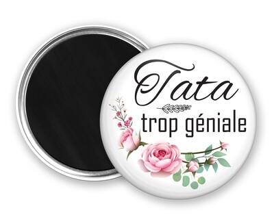 Badge magnet tata trop géniale, fleur rose